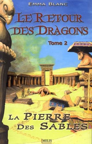 Emma Blanc - Le retour des dragons Tome 2 : La pierre des sables.