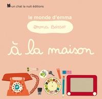 Emma Boissot - Le monde d'Emma Tome 1 : A la maison.