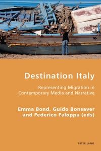 Emma Bond et Guido Bonsaver - Destination Italy - Representing Migration in Contemporary Media and Narrative.