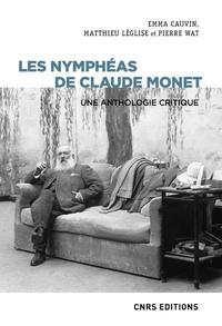 Emma Cauvin et Matthieu Léglise - Les Nymphéas de Claude Monet - Une anthologie critique.