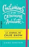 Emma Chastain - Le journal de Chloe Snow Tome 1 : Confessions d'une catastrophe ambulante.