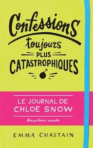 Emma Chastain - Le journal de Chloe Snow Tome 2 : Confessions toujours plus catastrophiques.