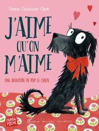 Emma Chichester Clark - J'aime qu'on m'aime - Une aventure de Pop le chien.