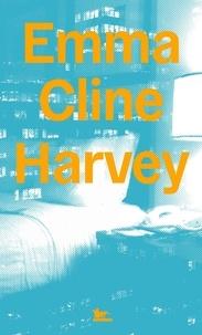 Emma Cline - Harvey.