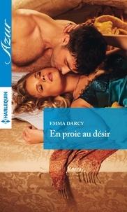 Emma Darcy - En proie au désir.