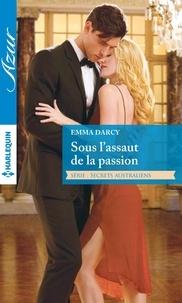 Emma Darcy - Sous l'assaut de la passion - T2 - Secrets australiens.