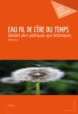 Emma Faure - Eau fil de l'ère du temps - Balades plus poétiques que botaniques.