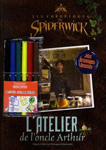 Emma Forrester et Paul E. Nunn - Les Chroniques de Spiderwick - L'atelier de l'oncle Arthur.