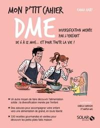 Emma Haby et Isabelle Maroger - Mon p'tit cahier DME - Diversification menée par l'enfant de 6 à 12 mois... et pour toute la vie !.