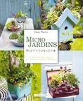 Emma Hardy - Micro jardins - 35 idées déco pour réaliser des jardins miniatures inattendus.