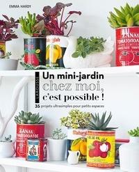 Emma Hardy - Un mini jardin chez moi, c'est possible ! - 35 projets ultrasimples pour petits espaces.