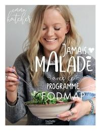 Emma Hatcher - Jamais malade avec le programme Fodmap.