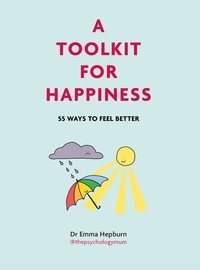 Emma Hepburn - A Toolkit for Happiness - 55 Ways to Feel Better.