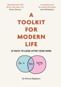 Emma Hepburn - A Toolkit for Modern Life - 53 Ways to Look After Your Mind.