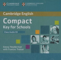 Emma Heyderman et Frances Treloar - Cambridge English Compact Key for Schools - Class Audio CD. 1 CD audio