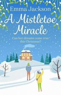 Emma Jackson - A Mistletoe Miracle - The perfect feel-good holiday romcom to read this year.