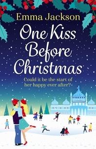 Emma Jackson - One Kiss Before Christmas - A heartwarming holiday romance.
