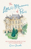 Emma Jacobs - The little(r) museums of paris: an illustrated guide to the city's hidden gems /anglais.
