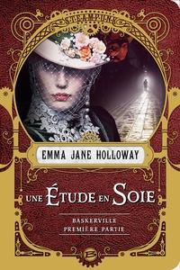 Emma-Jane Holloway - L'affaire Baskerville  : Une étude en Soie - Première partie.