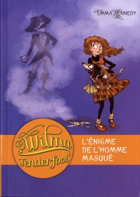 Emma Kennedy - Wilma Tenderfoot Tome 4 : L'énigme de l'homme masqué.