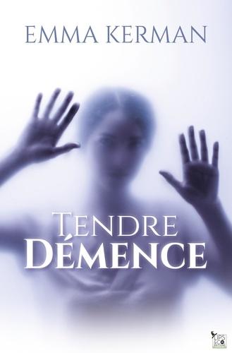 Emma Kerman - Tendre démence.