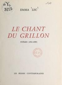 Emma Lec - Le chant du grillon - Poèmes, 1954-1959.