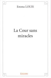 Emma Louis - La cour sans miracles.