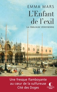 Emma Mars - La trilogie vénitienne Tome 3 : L'enfant de l'exil.