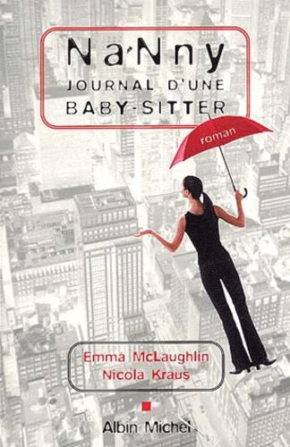 Emma McLaughlin et Nicola Kraus - Nanny - Journal d'une baby-sitter.