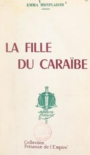 Emma Monplaisir et Raoul Monmarson - La fille du Caraïbe.