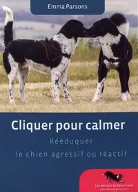Cliquer pour calmer- Rééduquer le chien agressif ou réactif - Emma Parsons pdf epub