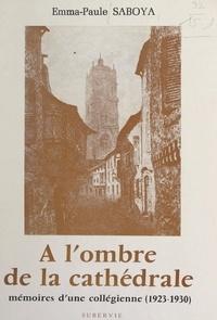 Emma-Paule Saboya - À l'ombre de la cathédrale - Mémoire d'une collégienne (1923-1930).