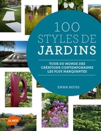 Emma Reuss - 100 styles de jardins - Tour du monde des créations contemporaines les plus marquantes.