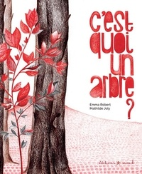 Emma Robert et Mathilde Joly - C'est quoi un arbre ?.
