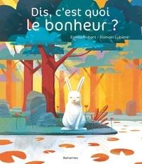 Emma Robert et Romain Lubière - Dis, c'est quoi le bonheur ?.