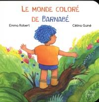 Emma Robert et Célina Guiné - Le monde coloré de Barnabé.