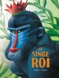 Emma Robert et Romain Lubière - Le singe roi.