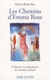 Emma Rose Roy - Les Chemins d'Emma Rose - L'univers est abondance, ne renoncez jamais.