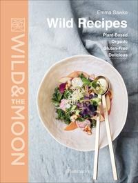 Emma Sawko - Wild Recipes - Plant-Based Organic Gluten-Free Delicious.
