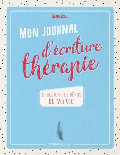 Emma Scali - Mon journal d'écriture thérapie - Je deviens le héros de ma vie.