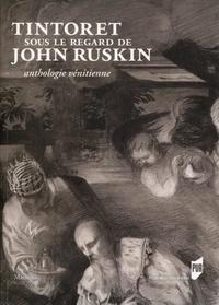 Emma Sdegno - Tintoret sous le regard de John Ruskin - Anthologie vénitienne.