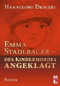 Emma Stadlbauer - des Kindermordes angeklagt - Roman.