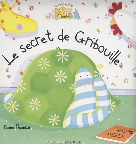 Emma Thomson - Le secret de Gribouille.