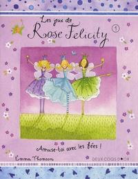 Emma Thomson - Les jeux de Rose Felicity Tome 1 : Amuse-toi avec les fées !.