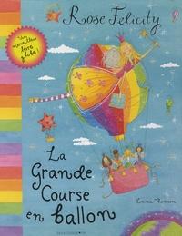 Emma Thomson - Rose Felicity  : La Grande Course en ballon - Un merveilleux livre-globe !.