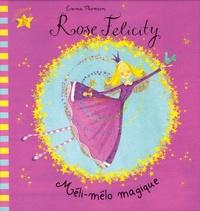 Emma Thomson - Rose Felicity  : Méli-mélo magique.