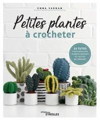 Emma Varnam - Petites plantes à crocheter - 25 tuto pour réaliser plantes grasses et cactus au crochet.