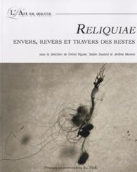 Emma Viguier et Sabÿn Soulard - Reliquiae - Envers, revers et travers des restes.