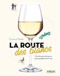 Emmanuel Abadie - La route des blancs - A la découverte des terroirs et des appellations de France.