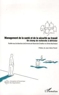 Emmanuel Abord de Chatillon et Olivier Bachelard - Management de la santé et de la sécurité au travail - Un champ de recherche à défricher.